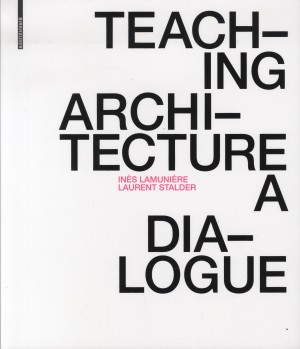 Teaching Architecture : A Dialogue