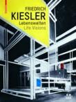 Friedrich Kiesler – Lebenswelten / Life Visions