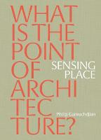 Sensing Place: What is the Point of Architecture?