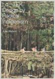 Lo-TEK. Design by Radical Indigenism