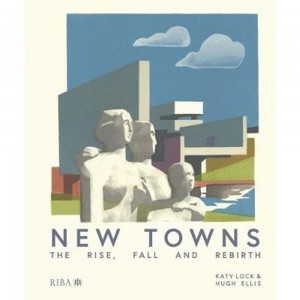 New Towns: The Rise, Fall and Rebirth