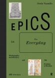 Epics in the Everyday: Photography, Architecture, and the Problem of Realism