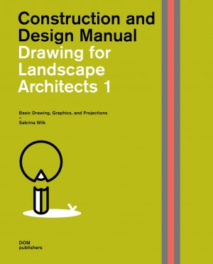 Drawing for Landscape Architects 1: Construction and Design Manual: Basic Drawing, Graphics, and Projections