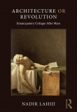 Architecture or Revolution: Emancipatory Critique After Marx