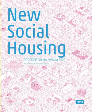 New Social Housing: Positions on the IBA_Vienna 2022