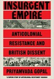 Insurgent Empire: Anticolonialism and the Making of British Dissent: Anticolonial Resistance and British Dissent