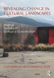Revealing Change in Cultural Landscapes: Material, Spatial and Ecological Considerations