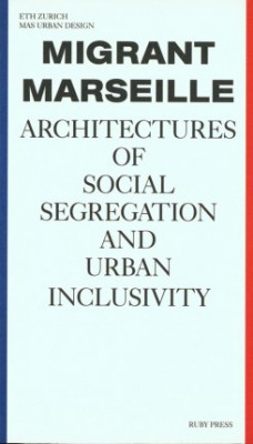 Migrant Marseille – Architectures Of Social Segregation And Urban Inclusivity