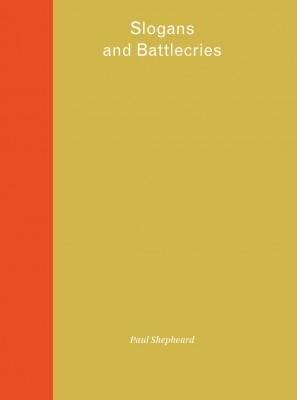 Paul Shepheard: Slogans and Battlecries