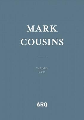 Mark Cousins – The Ugly I, II, III