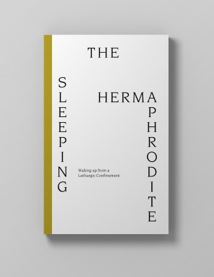 The Sleeping Hermaphrodite: Waking up from a Lethargic Confinement