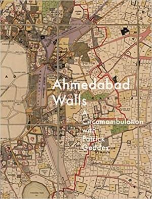 Ahmedabad Walls: A circumambulation with Patrick Geddes (Pre-order)