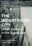 The Industrious City: Urban Industry in the Digital Age