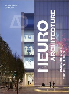 Neuroarchitecture: Designing with the Mind in Mind