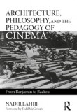 Architecture, Philosophy, and the Pedagogy of Cinema: From Benjamin to Badiou