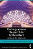 Undergraduate Research in Architecture: A Guide for Students