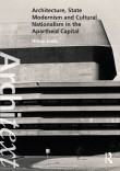 Architecture, State Modernism and Cultural Nationalism in the Apartheid Capital