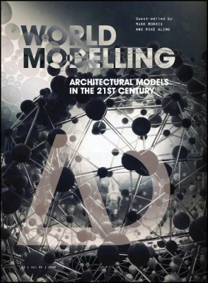 Worldmodelling: Architectural Models in the 21st Century