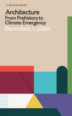 Architecture: From Prehistory to Climate Emergency.