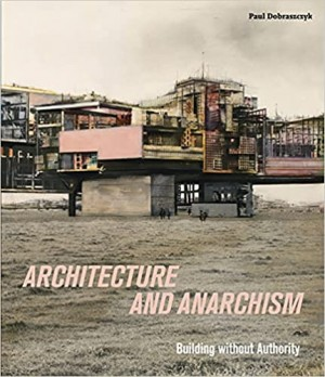 Architecture and Anarchism: Building without Authority