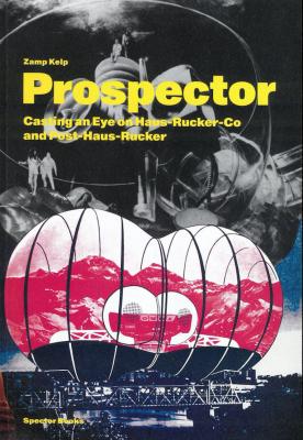 Zamp Kelp: Prospector: Casting an Eye on Haus-Rucker-Co/Post-Haus-Rucker